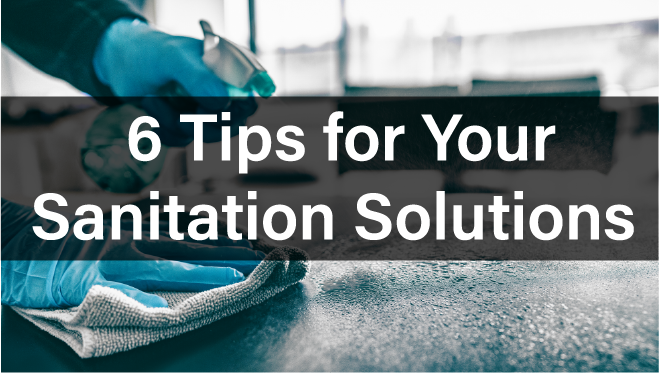 6 Tips for Your Sanitation Solutions